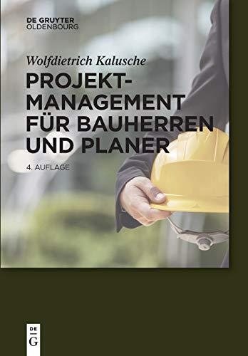 Projektmanagement für Bauherren und Planer (Bauen und Ökonomie)