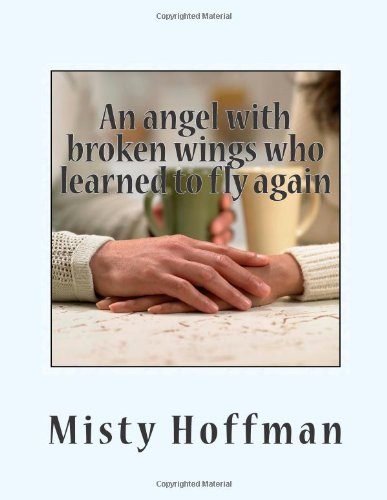 An angle with broken wings who learned to fly again: A short story by Misty Hoffman