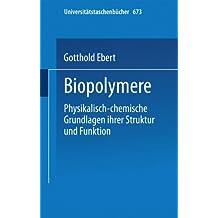 Biopolymere: Physikalisch-Chemische Grundlagen Ihrer Struktur Und Funktion (Universitätstaschenbücher) (German Edition)