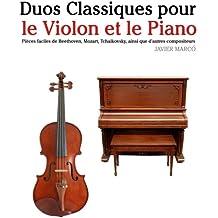 Duos Classiques pour le Violon et le Piano: Pièces faciles de Beethoven, Mozart, Tchaikovsky, ainsi que d'autres compositeurs