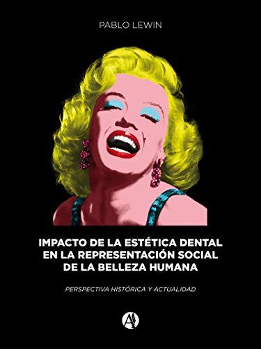 Impacto de la estética dental en la representación social de la belleza: perspectiva histórica y actualidad por Pablo Lewin