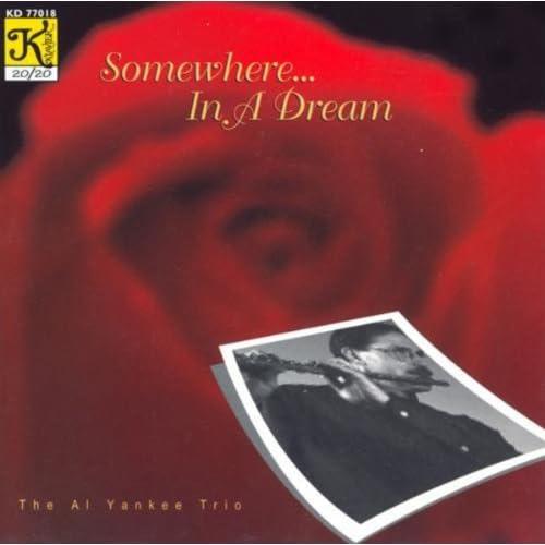 Al Yankee Trio: Somewhere ... In A Dream