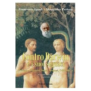 Contro Darwin e i suoi seguaci (Nietzsche, Zapatero, Singer, Veronesi, Odifreddi...)