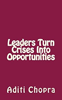 Leaders turn Crises into Opportunities by [Chopra, Aditi]