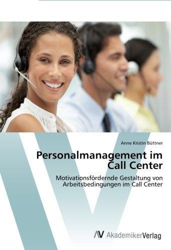 Personalmanagement im Call Center: Motivationsfördernde Gestaltung von Arbeitsbedingungen im Call Center by Anne Kristin Büttner (2012-06-25)