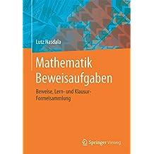 Mathematik Beweisaufgaben: Beweise, Lern- und Klausur-Formelsammlung