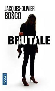 Brutale de Jacques-Olivier Bosco