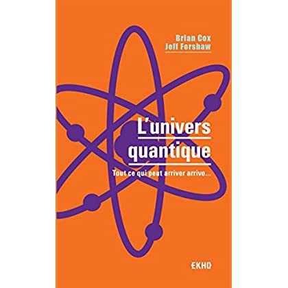 L'univers quantique - Tout ce qui peut arriver arrive...