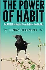 The Power of Habit: Get Rid of Bad Habits  &  Create New, Good Habits Paperback