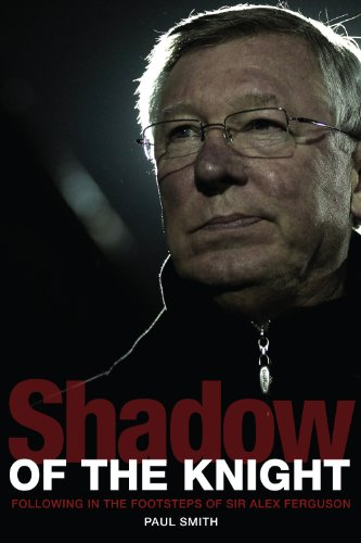 Shadow of the Knight: Following in the Footsteps of Sir Alex Ferguson -