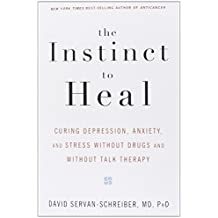 The Instinct to Heal: Curing Depression, Anxiety and Stress Without Drugs and Without Talk Therapy by David Servan-Schreiber (2005-02-05)