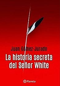 La historia secreta del señor White par Juan Gómez-Jurado