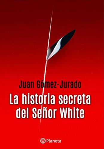 La historia secreta del señor White por Juan Gómez-Jurado