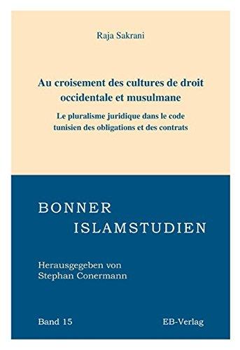 Au croisement des cultures de droit occidentale et musulmane: Le pluralisme juridique dans le code tunisien des obligations et des contrats