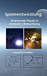 Spieleentwicklung - Mathematik, Physik, KI, Animation u. Beleuchtung (German Edition)