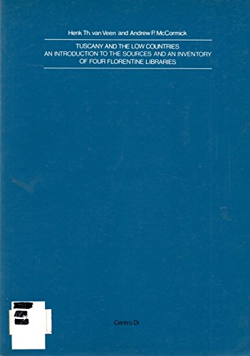 Tuscany and the Low Countries. An introduction to the sources and an inventory of four florentine libraries (Italia e i Paesi Bassi) por Henk T. Van Veen