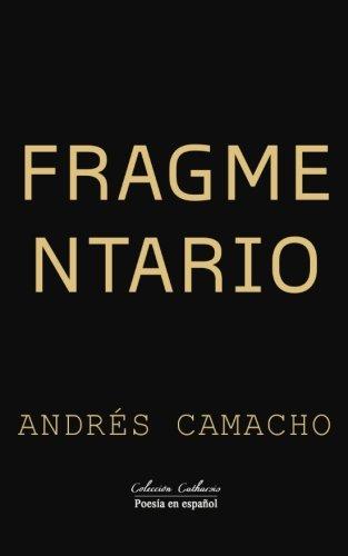 Fragmentario: Volume 1 (Coleccion Catharsis/Poesia en espanol)