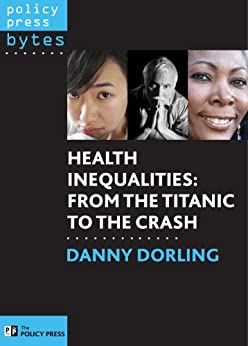 Health inequalities: From Titanic to the crash by [Dorling, Danny]
