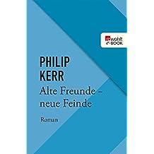 Alte Freunde - neue Feinde: Die Berlin-Trilogie (Bernie Gunther ermittelt 3) (German Edition)