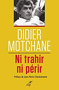 Ni trahir, ni périr par Didier Motchane