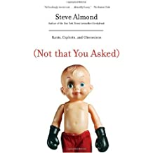 (Not That You Asked): Rants, Exploits, and Obsessions by Steve Almond (2008-07-08)