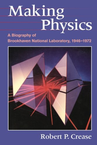 Making Physics: A Biography of Brookhaven National Laboratory, 1946-1972
