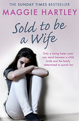 Sold To Be A Wife: Only a determined foster carer can stop a terrified girl from becoming a child bride (A Maggie Hartley Foster Carer Story) (English Edition) por Maggie Hartley