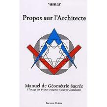 Propos sur l'Architecte : Manuel de Géométrie Sacrée à l'usage des Francs-Maçons et autres Cherchants