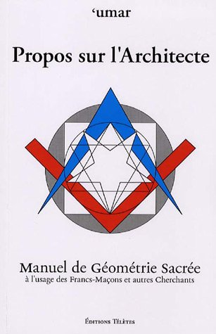 Propos sur l'Architecte : Manuel de Géométrie Sacrée à l'usage des Francs-Maçons et autres Cherchants par Umar