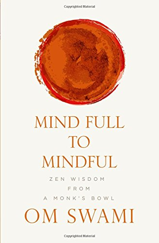 Mind Full to Mindful: Zen Wisdom From a Monk\'s Bowl