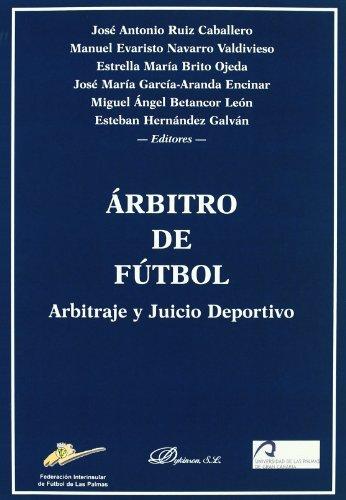 Árbitro de fútbol: Arbitraje y juicio deportivo por José Antonio Ruiz Caballero