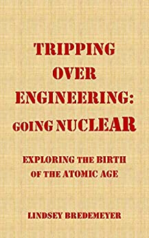 Tripping Over Engineering: Going Nuclear: Exploring the Birth of the Atomic Age (English Edition) par [Bredemeyer, Lindsey]