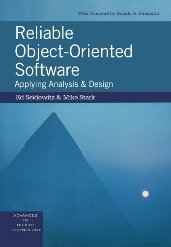 Reliable Object-Oriented Software: Applying Analysis and Design (SIGS: Advances in Object Technology) 1st edition by Seidewitz, Ed, Stark, Mike (1998) Paperback