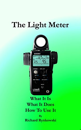 The Light Meter: What It Is What It Does How To Use It (English Edition)