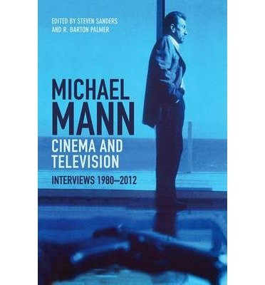 [(Michael Mann - Cinema and Television: Interviews, 1980-2012)] [Author: Steven Sanders] published on (August, 2014)