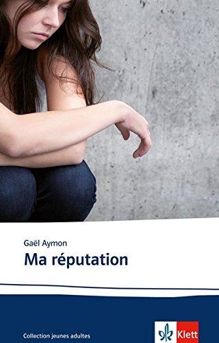 Ma réputation: Schulausgabe für das Niveau B2. Französischer Originaltext mit Annotationen par Gaël Aymon
