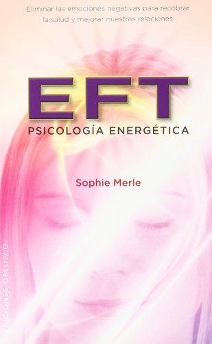 Descargar Libro Eft, Psicología energética (SALUD Y VIDA NATURAL) de SOPHIE MERLE
