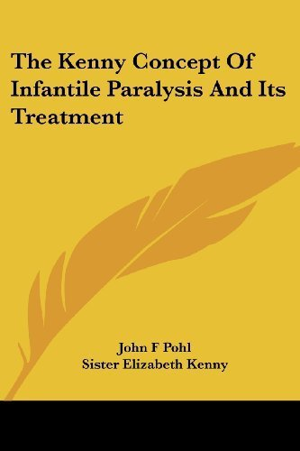 The Kenny Concept Of Infantile Paralysis And Its Treatment by Pohl, John F (2008) Paperback