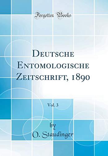 Deutsche Entomologische Zeitschrift, 1890, Vol. 3 (Classic Reprint)