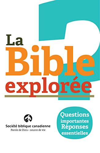La Bible explore: Questions importantes. Rponses essentielles.