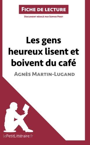 Les Gens Heureux Lisent Et Boivent Du Café D'Agnès Martin-Lugand Fiche De Lecture: Résumé Complet Et Analyse Détaillée De L'oeuvre