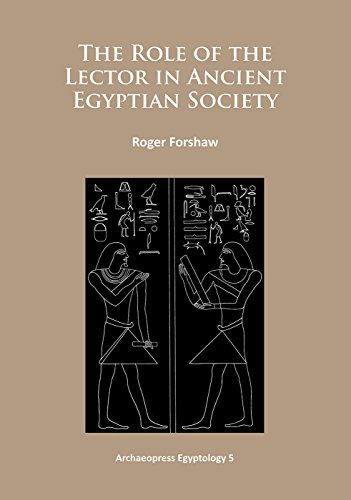 The Role of the Lector in Ancient Egyptian Society (Archaeopress Egyptology)