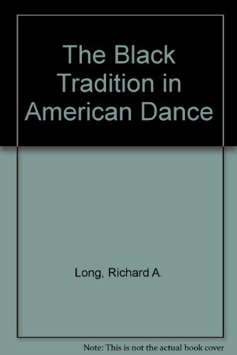 The Black Tradition in American Dance por Richard A. Long