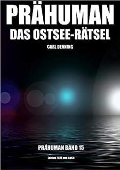 Prähuman - Folge 15: Das Ostsee-Rätsel von [Denning, Carl]