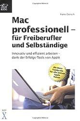 Mac professionell - für Freiberufler und Selbständige: innovativ und effizient arbeiten - dank der Erfolgs-Tools von Apple