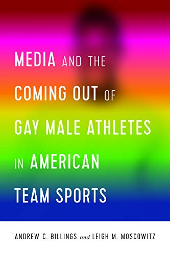 Media and the Coming Out of Gay Male Athletes in American Team Sports (Communication, Sport, and Society Book 1) Epub Descargar