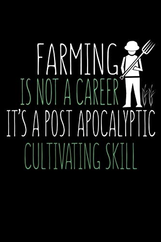 Farming is Not a Career It's a Post Apocalyptic Cultivating Skill: Funny Journal and Notebook for Boys Girls Men and Women of All Ages. Lined Paper Note Book.
