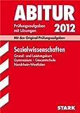 Abitur-Prüfungsaufgaben Gymnasium/Gesamtschule NRW: Sozialwissenschaften Grund- und Leistungskurs 2012; Mit den Original-Prüfungsaufgaben Jahrgänge 2008-2011 mit Lösungen
