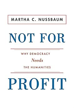 Not for Profit: Why Democracy Needs the Humanities (The Public Square) di [Nussbaum, Martha C.]