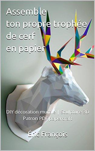 Assemble ton propre trophée de cerf en papier: DIY décoration ...